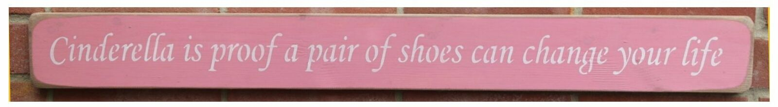 Wooden sign  - Cinderella Is Proof That A New Pair Of schuhe Can Change Your Life