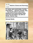 An Essay Upon Plantership, Humbly Inscribed to ... George Thomas, Esq; ... the Fourth Edition, with Many Additions from Experiments Made Since the Last Edition. by Samuel Martin, Senior, Esq. by Samuel Martin (Paperback / softback, 2010)