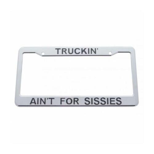 """United Pacific /""""Truckin/' Ani/'t For Sissies/"""" Chrome License Plate Frame  50087"""