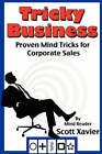 Tricky Business: Proven Mind Tricks for Corporate Sales by Scott Xavier (Paperback, 2008)