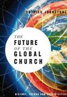 The Future of the Global Church: History, Trends and Possiblities by Patrick Johnstone (Paperback / softback, 2014)