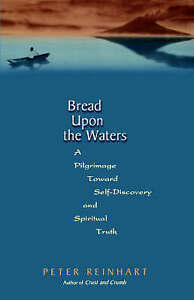 Bread-Upon-the-Waters-Peter-Reinhart-A-Pilgrimage-Toward-Self-discovery-and-Sp
