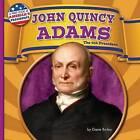 John Quincy Adams: The 6th President by Diane Bailey (Hardback, 2016)
