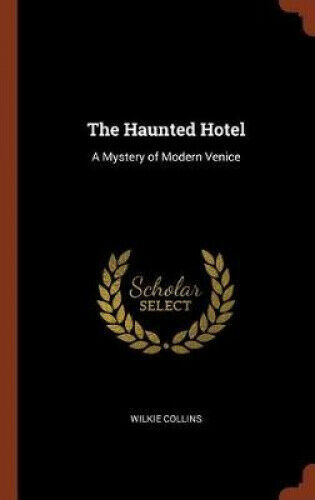 The Haunted Hotel: A Mystery of Modern Venice by Wilkie Collins.