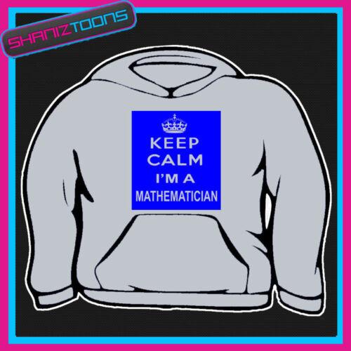 Keep CALM IM un matematico insegnante di matematica SCUOLA Felpa con Cappuccio Tutte le Taglie e Colori