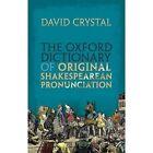 The Oxford Dictionary of Original Shakespearean Pronunciation by David Crystal (Hardback, 2016)
