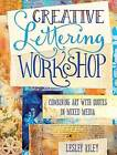 Creative Lettering Workshop: Combining Art with Quotes in Mixed Media by Lesley Riley (Paperback, 2015)