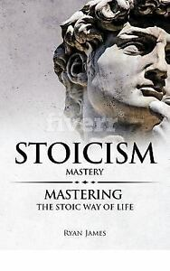 Stoicism-Mastery-Mastering-the-Stoic-Way-of-Life-Paperback-by-James-Rya