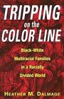 Tripping on the Color Line: Black-white Multiracial Families in a Radially Divided World by Heather M. Dalmage (Paperback, 2000)