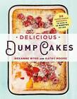 Delicious Dump Cakes: 50 Super Simple Desserts to Make in 15 Minutes or Less by Roxanne Wyss, Kathy Moore (Paperback / softback, 2016)