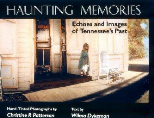 Haunting Memories : Echoes and Images of Tennessee's Past by Christine P. Patter