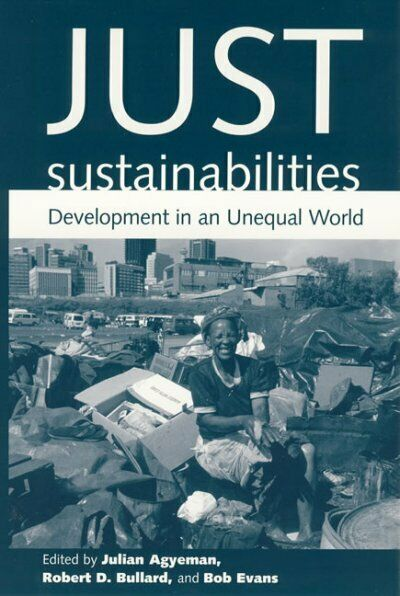 Just Sustainabilities : Development in an Unequal World, Paperback by Agyeman...