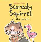 Scaredy Squirrel at the Beach by Melanie Watt (Hardback, 2012)