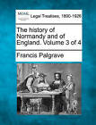 The History of Normandy and of England. Volume 3 of 4 by Francis Palgrave (Paperback / softback, 2010)