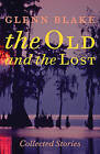 The Old and the Lost: Collected Stories by Glenn Blake (Paperback, 2016)