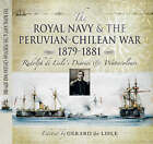 The Royal Navy and the Peruvian-Chilean War 1879-1881: Rudolf De Lisle's Diaries and Watercolours by Pen & Sword Books Ltd (Hardback, 2007)