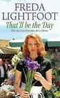 That'll be the Day by Freda Lightfoot (Paperback, 2007)