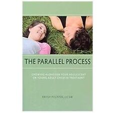 The Parallel Process : Growing Alongside Your Adolescent or Young Adult Child...