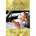 Just Say Uncle 9781481704786 by Annie Carson Paperback