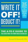 Write it off! Deduct it!: The A-to-Z Guide to Tax Deductions for Home-Based Businesses by Bernard B. Kamoroff (Paperback, 2015)