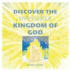 Discover the Invisible Kingdom of God by Leanna a Eldridge (Paperback / softback, 2014)