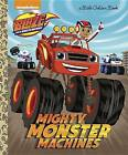 Mighty Monster Machines (Blaze and the Monster Machines) by Golden Books (Hardback, 2017)