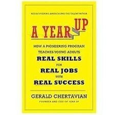 A Year Up: How a Pioneering Program Teaches Young Adults Real Skills for Real Jo