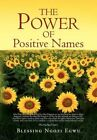 The Power of Positive Names by Blessing Ngozi Egwu 9781456843045