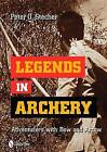 Legends in Archery: Adventurers with Bow and Arrow by Peter O. Stecher (Hardback, 2011)