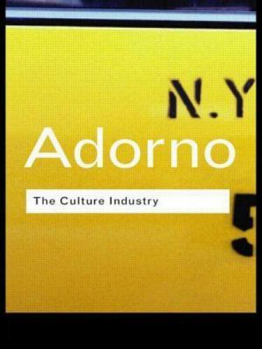 The Culture Industry: Selected Essays on Mass Culture (Routledge Classics), Thed