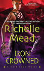 Iron Crowned by Richelle Mead (Paperback, 2011)