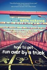 How to Get Run over by a Truck by Katie C. McKenna (2016, Paperback)