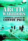 Arctic Warriors: A Personal Account of Convoy PQ18 by Mason Grossmith (Hardback, 2013)