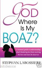 God Where Is My Boaz:A Guide for Women To Understand Why They Haven't Found Love