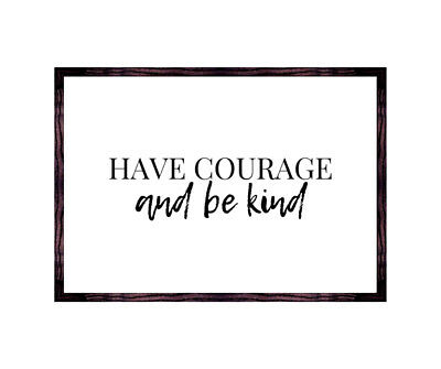 typography gift quote Have courage and be kind Wall art print