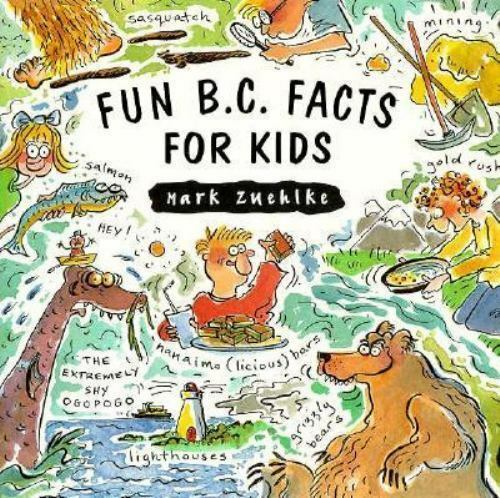 Fun B. C. Facts for Kids by Mark Zuehlke