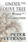 Under the Olive Tree: On the Wings of a Resurrection by Peter Vetrano (Hardback, 2012)
