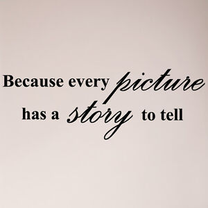 54 Because Every Picture Has A Story To Tell Wall Decal Sticker