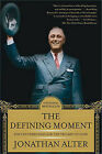 The Defining Moment: FDR's Hundred Days and the Triumph of Hope by Jonathan Alter (Paperback / softback, 2007)