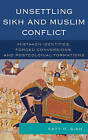 Unsettling Sikh and Muslim Conflict: Mistaken Identities, Forced Conversions, and Postcolonial Formations by Katy P. Sian (Paperback, 2015)