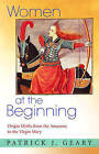Women at the Beginning: Origin Myths from the Amazons to the Virgin Mary by Patrick J. Geary (Hardback, 2006)