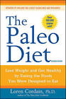 The Paleo Diet: Lose Weight and Get Healthy by Eating the Foods You Were Designed to Eat by Loren Cordain (Paperback, 2010)