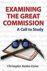 Examining the Great Commission: A Call to Study by Christopher Baidoo-Essien (Paperback, 2011)
