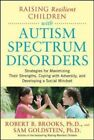 Raising Resilient Children with Autism Spectrum Disorders: Strategies for Maximizing Their Strengths, Coping with Adversity, and Developing a Social Mindset by Robert Brooks (Paperback, 2012)