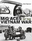 Mig Aces of the Vietnam War by Istvan Toperczer (Hardback, 2015)