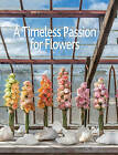 A Timeless Passion for Flowers by Patrick Van Orsouw, Team Oogenlust, Marcel van Dijk, Monique Van Dijk (Hardback, 2015)