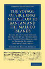 The Voyage of Sir Henry Middleton to Bantam and the Maluco Islands: Being the Second Voyage Set Forth by the Governor and Company of Merchants of London Trading into the East-Indies by Cambridge University Press (Paperback, 2010)