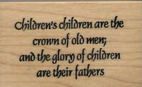 Mounted Rubber Stamp Children's Children Are The Crown Of Old Men; 1 1/2x2 1/4