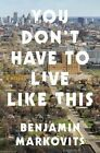 You Don't Have to Live Like This by Benjamin Markovits (Hardback, 2015)