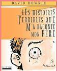 Les Histoires Terribles Que M'a Raconte Mon Pere by David Downie (Paperback / softback, 2012)